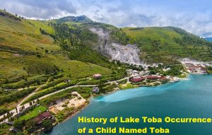 History of Lake Toba Occurrence of a Child Named Toba