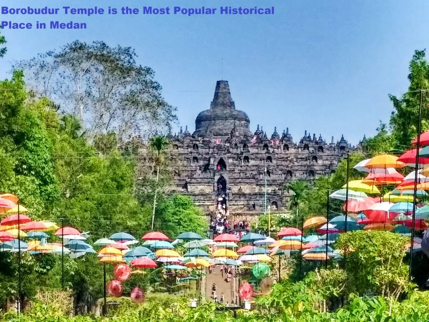Borobudur Temple is the Most Popular Historical Place in Medan